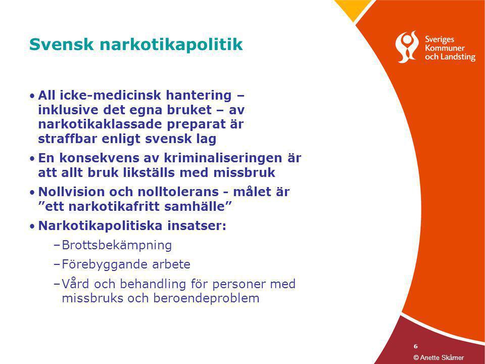 6 Svensk narkotikapolitik •All icke-medicinsk hantering – inklusive det egna bruket – av narkotikaklassade preparat är straffbar enligt svensk lag •En