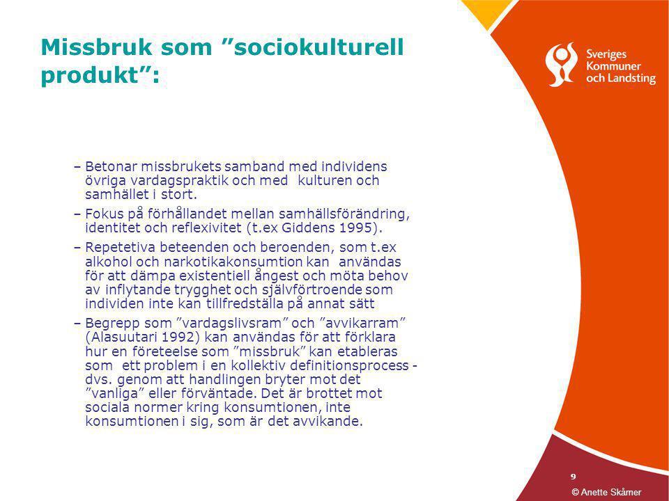 """9 Missbruk som """"sociokulturell produkt"""": –Betonar missbrukets samband med individens övriga vardagspraktik och med kulturen och samhället i stort. –Fo"""