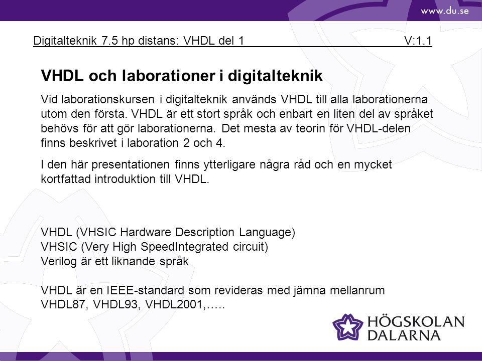 Digitalteknik 7.5 hp distans: VHDL del 1 V:1.2 VHDL är ett simulatorspråk som beskriver digitala modeller.