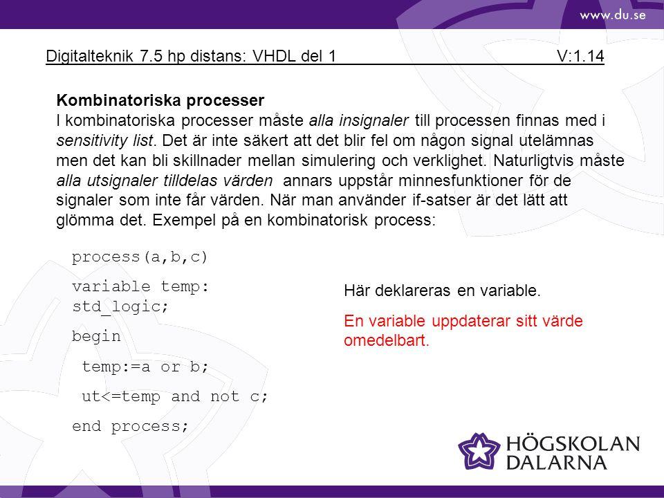 Digitalteknik 7.5 hp distans: VHDL del 1 V:1.14 Kombinatoriska processer I kombinatoriska processer måste alla insignaler till processen finnas med i