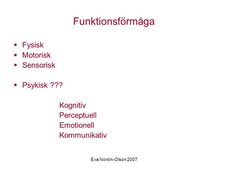 Eva Nordin-Olson 2007 Funktionsförmåga  Fysisk  Motorisk  Sensorisk  Psykisk ??.