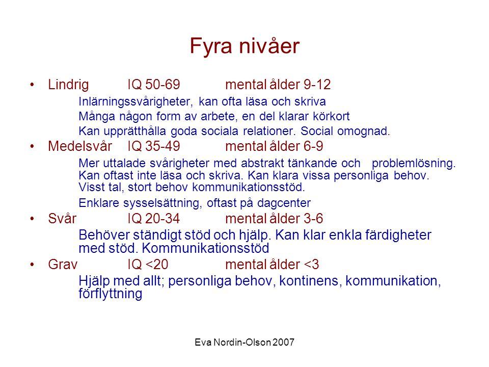 Eva Nordin-Olson 2007 Fyra nivåer •LindrigIQ 50-69mental ålder 9-12 Inlärningssvårigheter, kan ofta läsa och skriva Många någon form av arbete, en del klarar körkort Kan upprätthålla goda sociala relationer.