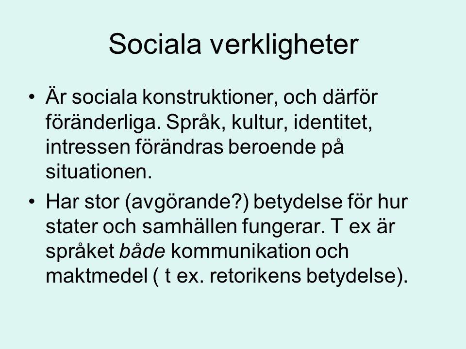Sociala verkligheter •Är sociala konstruktioner, och därför föränderliga. Språk, kultur, identitet, intressen förändras beroende på situationen. •Har