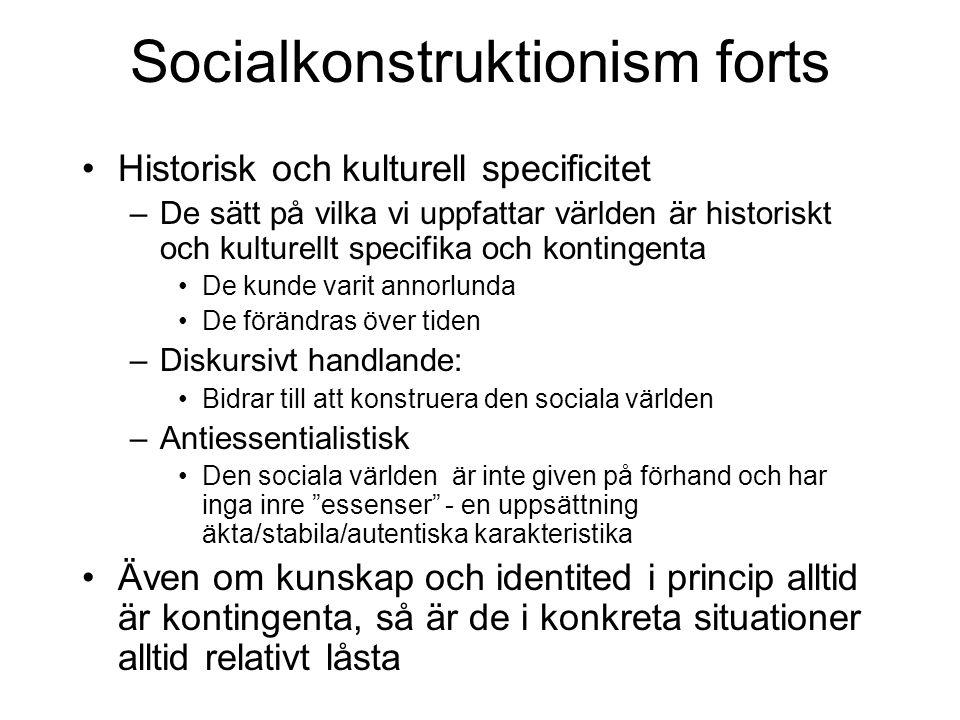 Socialkonstruktionism forts •Historisk och kulturell specificitet –De sätt på vilka vi uppfattar världen är historiskt och kulturellt specifika och ko