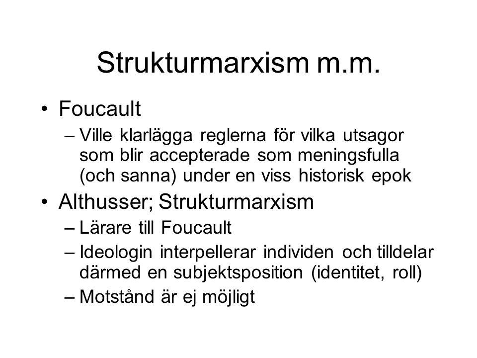 Strukturmarxism m.m. •Foucault –Ville klarlägga reglerna för vilka utsagor som blir accepterade som meningsfulla (och sanna) under en viss historisk e