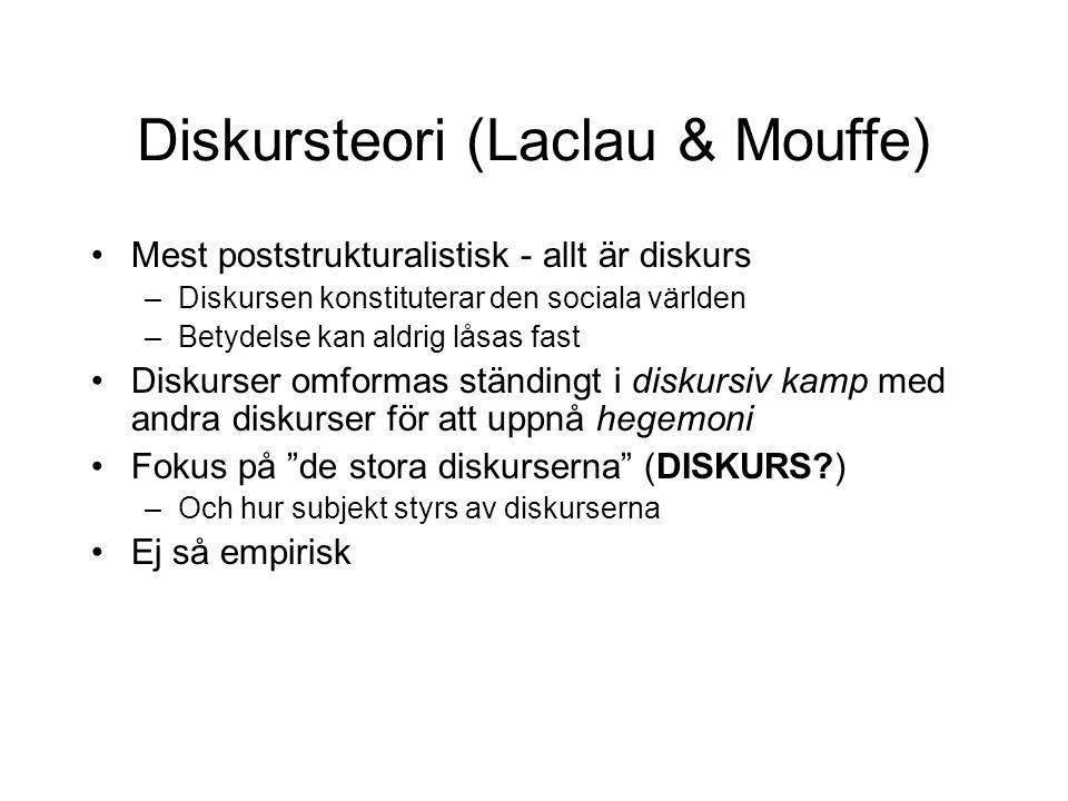 Diskursteori (Laclau & Mouffe) •Mest poststrukturalistisk - allt är diskurs –Diskursen konstituterar den sociala världen –Betydelse kan aldrig låsas f