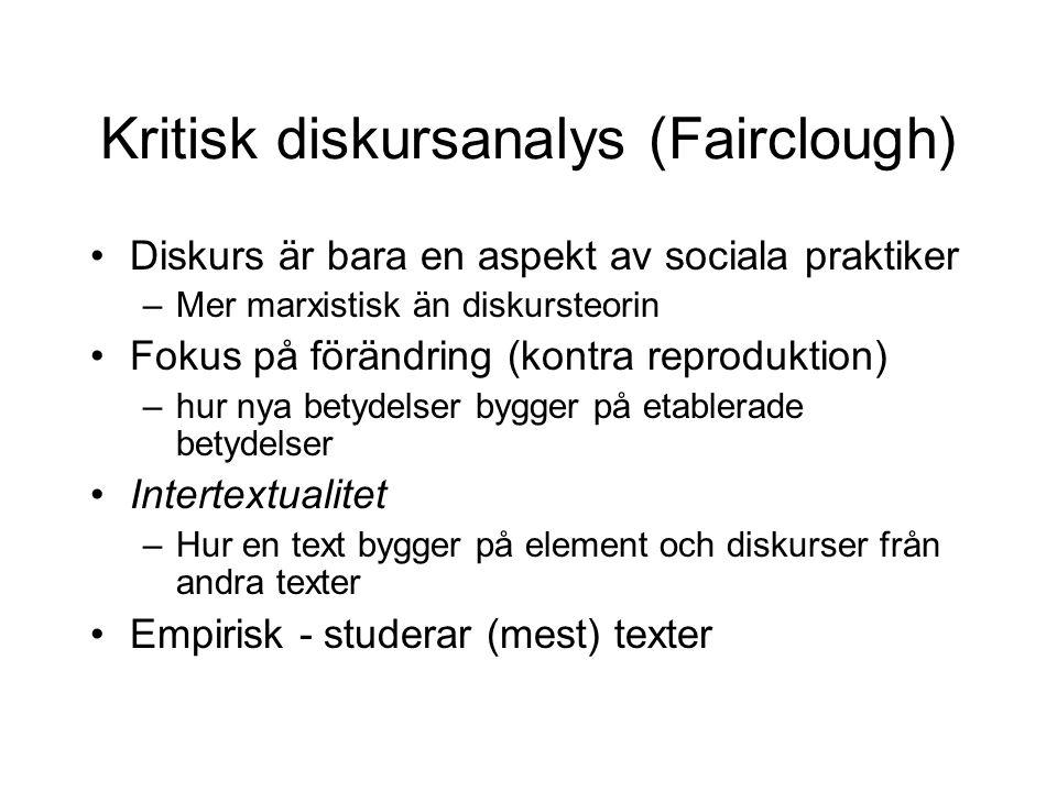 Kritisk diskursanalys (Fairclough) •Diskurs är bara en aspekt av sociala praktiker –Mer marxistisk än diskursteorin •Fokus på förändring (kontra repro