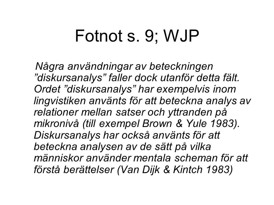 """Fotnot s. 9; WJP Några användningar av beteckningen """"diskursanalys"""" faller dock utanför detta fält. Ordet """"diskursanalys"""" har exempelvis inom lingvist"""