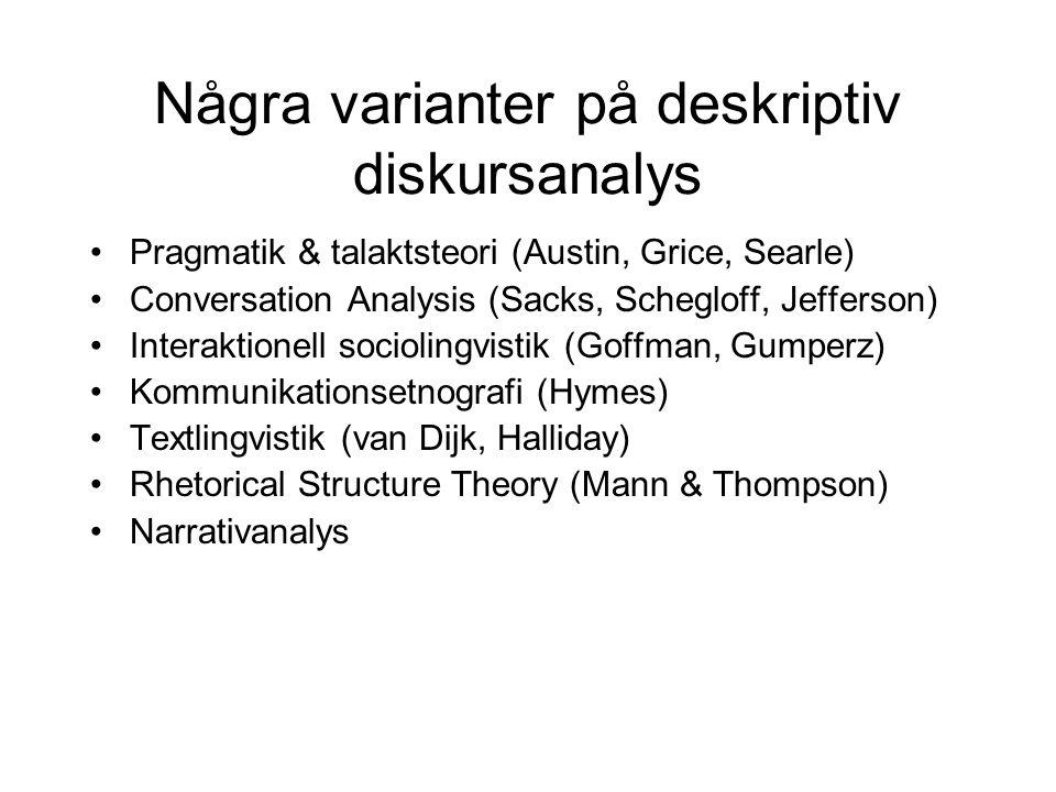 Några varianter på deskriptiv diskursanalys •Pragmatik & talaktsteori (Austin, Grice, Searle) •Conversation Analysis (Sacks, Schegloff, Jefferson) •In
