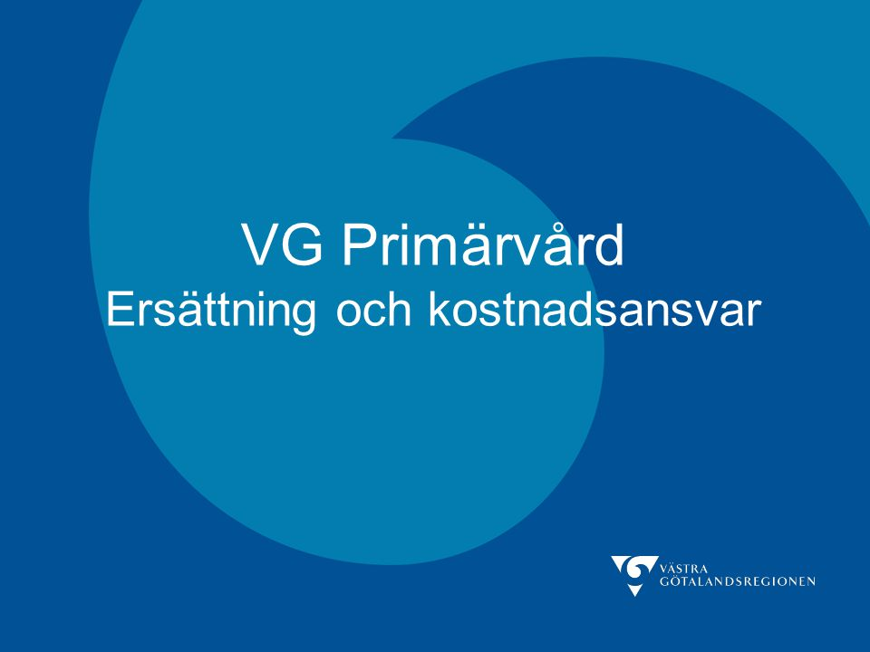 VG Primärvård Ersättning och kostnadsansvar På agendan idag… Översyn av ersättningsmodellen inför 2012 •Uppdraget •Tidplan •Delar att utreda •Organisation Några aktuella problem…