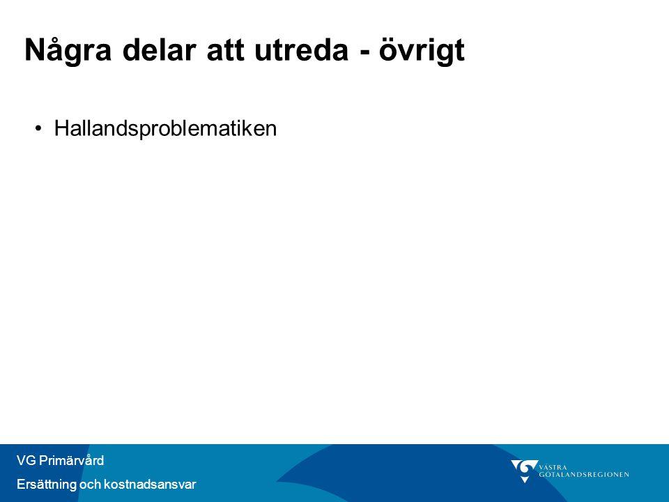 VG Primärvård Ersättning och kostnadsansvar Några delar att utreda - övrigt •Hallandsproblematiken