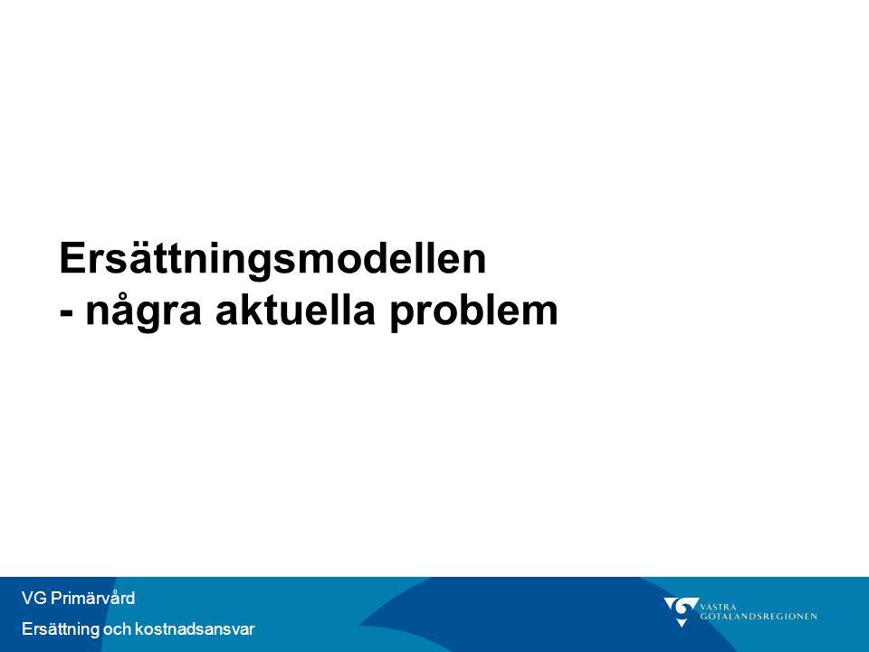 VG Primärvård Ersättning och kostnadsansvar Ersättningsmodellen - några aktuella problem
