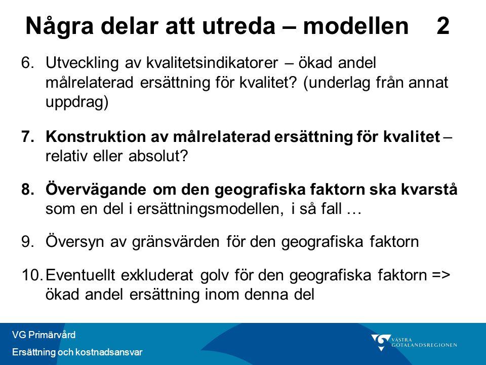 VG Primärvård Ersättning och kostnadsansvar Några delar att utreda – modellen 2 6.Utveckling av kvalitetsindikatorer – ökad andel målrelaterad ersättning för kvalitet.