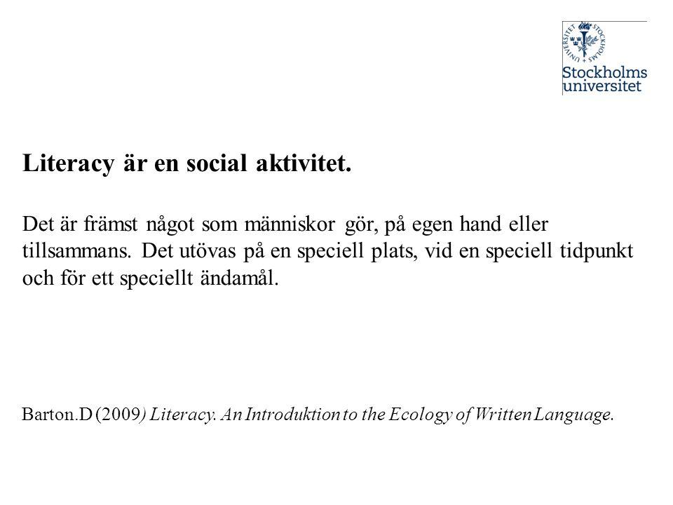 Literacy är en social aktivitet. Det är främst något som människor gör, på egen hand eller tillsammans. Det utövas på en speciell plats, vid en specie