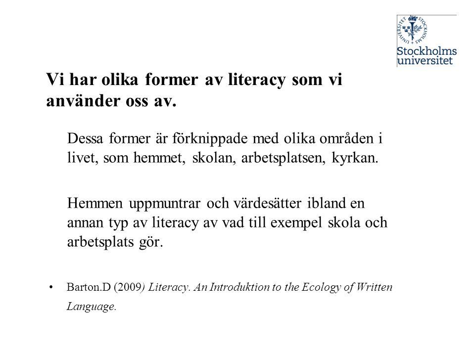Vi har olika former av literacy som vi använder oss av. Dessa former är förknippade med olika områden i livet, som hemmet, skolan, arbetsplatsen, kyrk