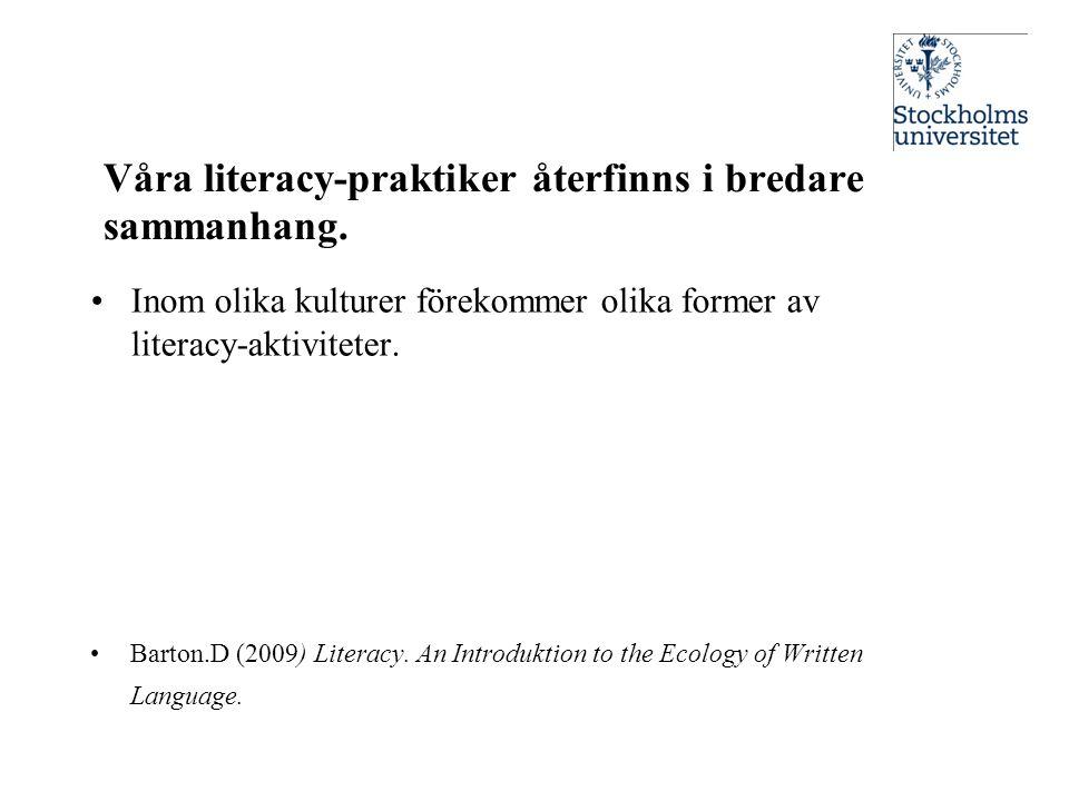 Våra literacy-praktiker återfinns i bredare sammanhang. •Inom olika kulturer förekommer olika former av literacy-aktiviteter. •Barton.D (2009) Literac