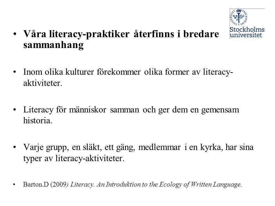 •Våra literacy-praktiker återfinns i bredare sammanhang •Inom olika kulturer förekommer olika former av literacy- aktiviteter. •Literacy för människor
