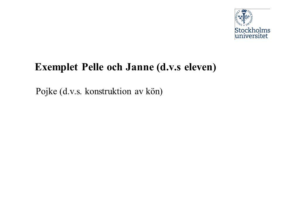 Exemplet Pelle och Janne (d.v.s eleven) Pojke (d.v.s. konstruktion av kön)