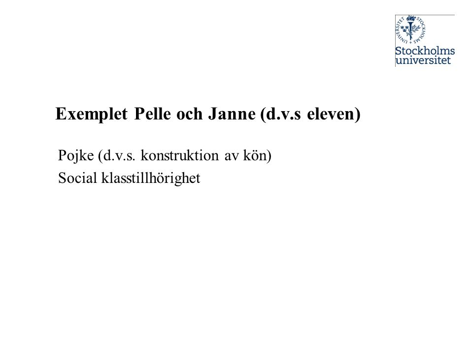 Exemplet Pelle och Janne (d.v.s eleven) Pojke (d.v.s. konstruktion av kön) Social klasstillhörighet