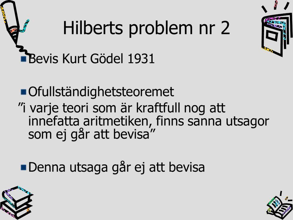 Hilberts problem nr 2 Bevis Alan Turing 1930-talet Turingmaskinen Sats: det finns ingen algoritm med vars hjälp man kan avgöra om ett godtyckligt program P med en godtycklig input I någonsin kommer avsluta sin beräkningsprocess.