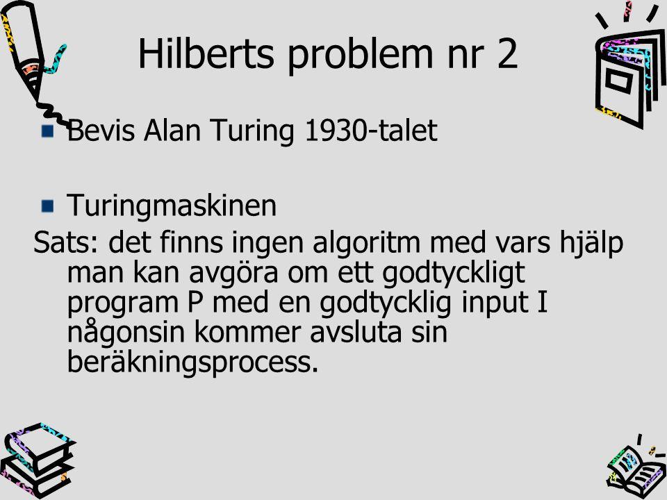 Hilberts problem nr 2 Bevis Alan Turing 1930-talet Turingmaskinen Sats: det finns ingen algoritm med vars hjälp man kan avgöra om ett godtyckligt prog