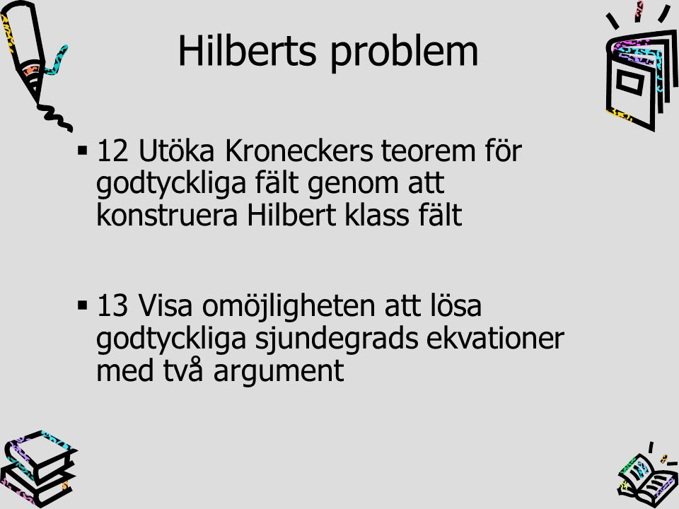  12 Utöka Kroneckers teorem för godtyckliga fält genom att konstruera Hilbert klass fält  13 Visa omöjligheten att lösa godtyckliga sjundegrads ekva