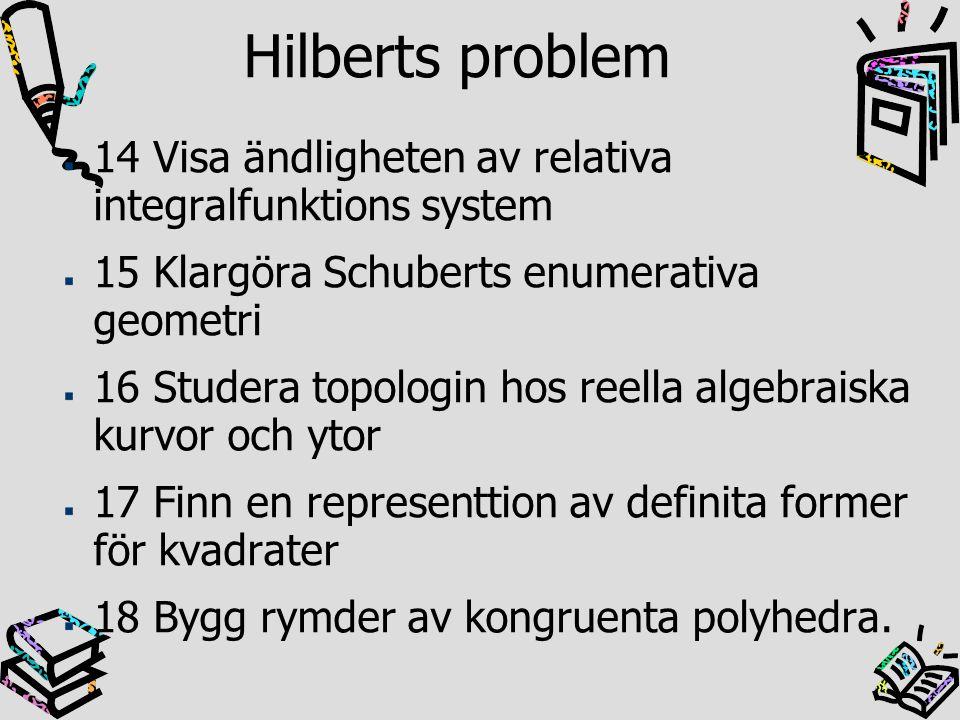 14 Visa ändligheten av relativa integralfunktions system 15 Klargöra Schuberts enumerativa geometri 16 Studera topologin hos reella algebraiska kurvor