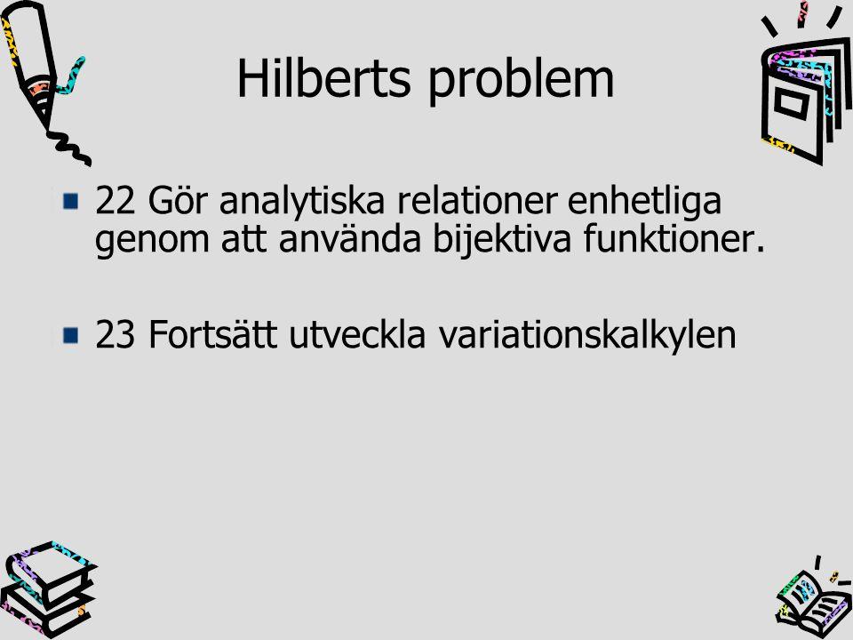 Hilberts problem 22 Gör analytiska relationer enhetliga genom att använda bijektiva funktioner. 23 Fortsätt utveckla variationskalkylen