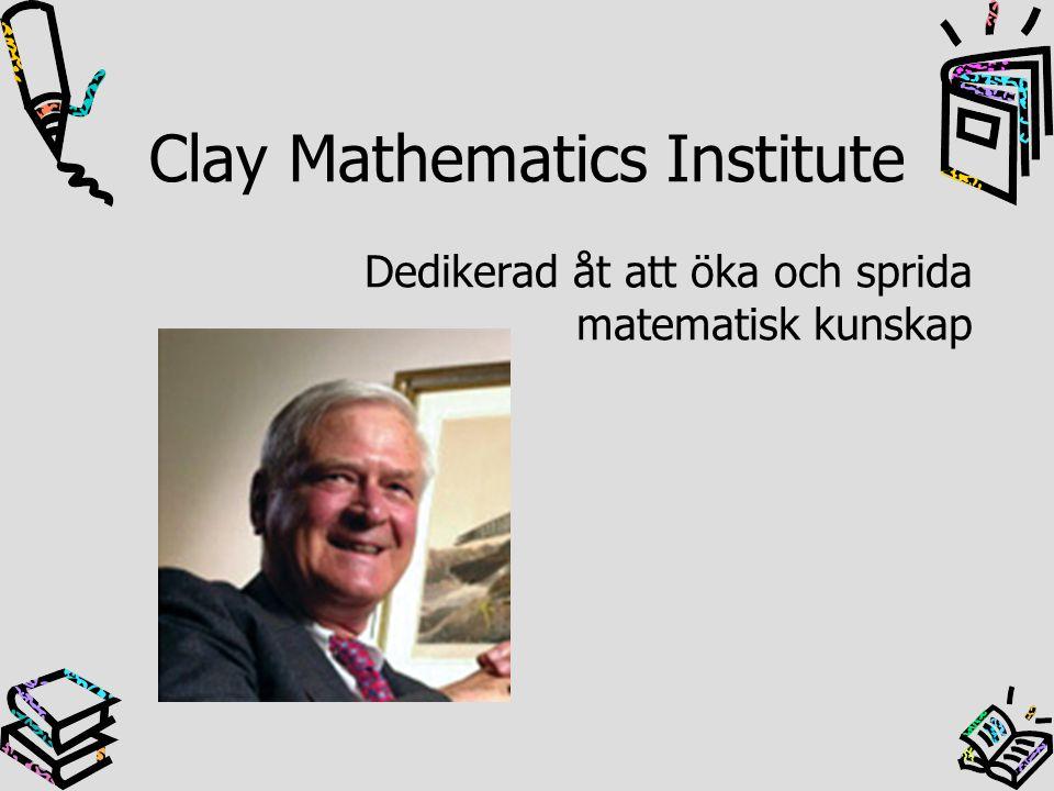 Clay Mathematics Institute Dedikerad åt att öka och sprida matematisk kunskap