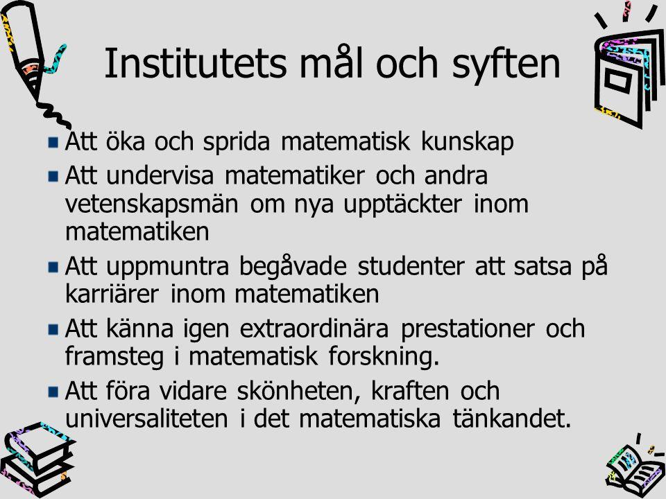 Institutets mål och syften Att öka och sprida matematisk kunskap Att undervisa matematiker och andra vetenskapsmän om nya upptäckter inom matematiken