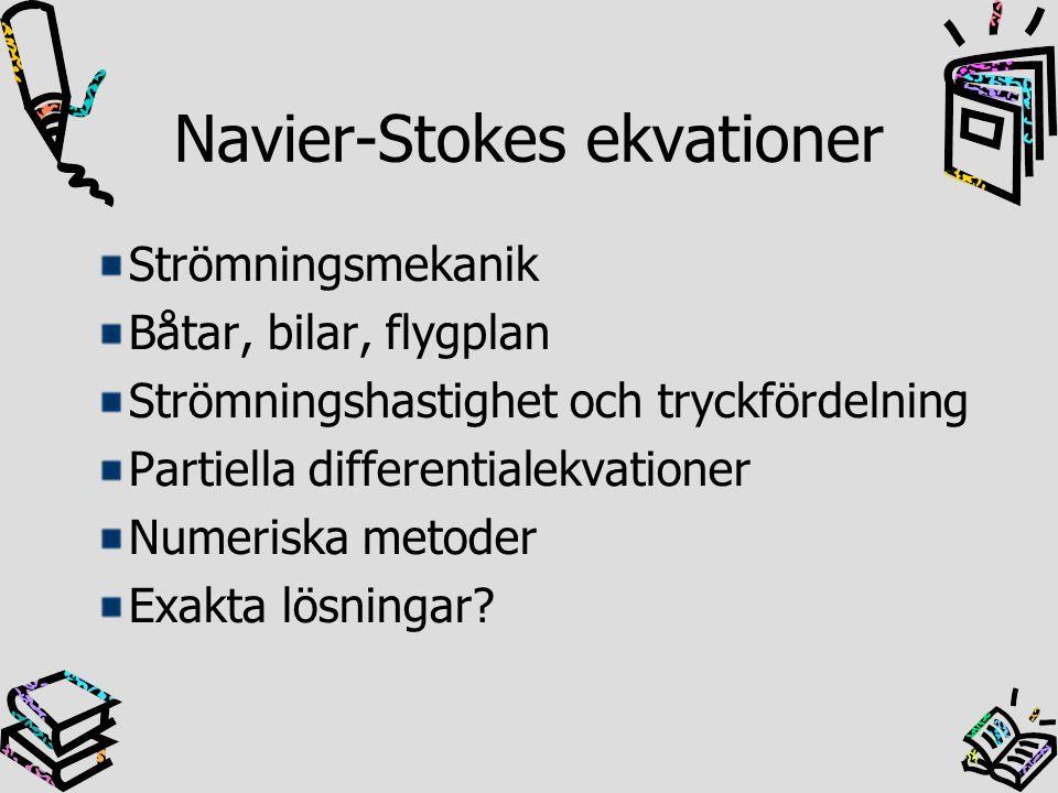 Navier-Stokes ekvationer Strömningsmekanik Båtar, bilar, flygplan Strömningshastighet och tryckfördelning Partiella differentialekvationer Numeriska m