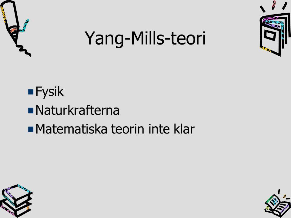 Yang-Mills-teori Fysik Naturkrafterna Matematiska teorin inte klar