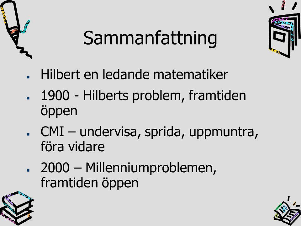 Sammanfattning Hilbert en ledande matematiker 1900 - Hilberts problem, framtiden öppen CMI – undervisa, sprida, uppmuntra, föra vidare 2000 – Millenni