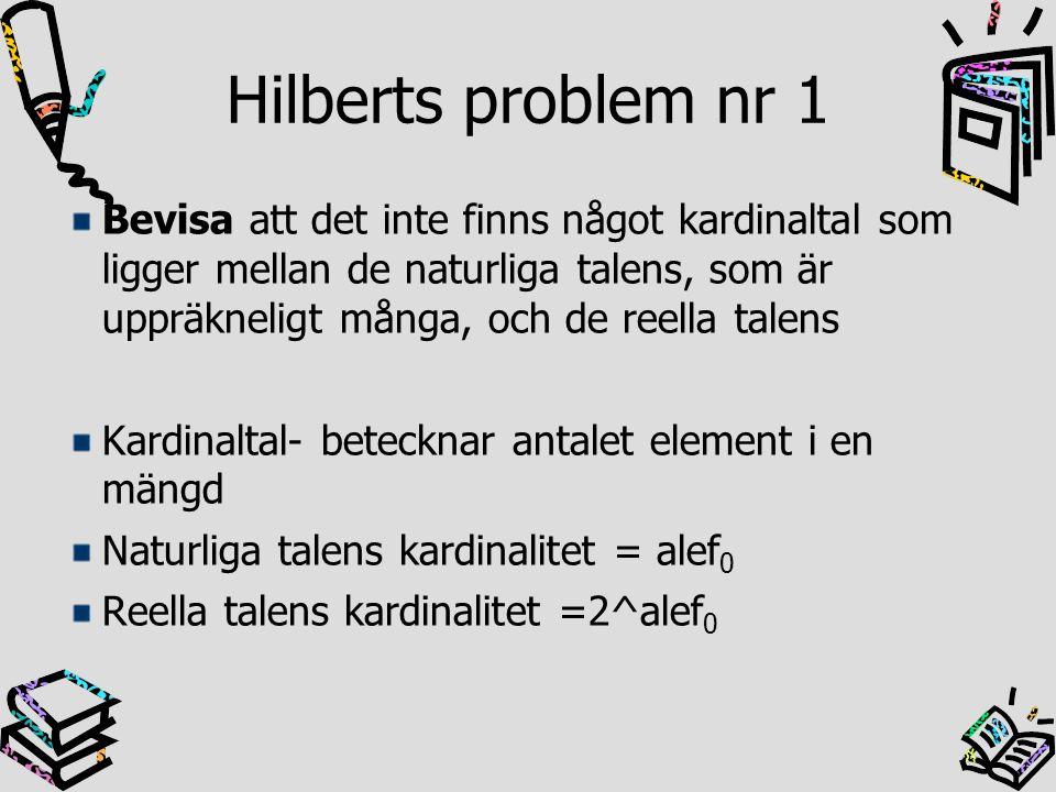 Hilberts problem nr 1 Bevis Kurt Gödel 1940 Hypotesen är sann Bevis Paul Cohen 1963 Negationen av hypotesen också sann Resultat: Kontinuumhypotesen är oavgörbar.
