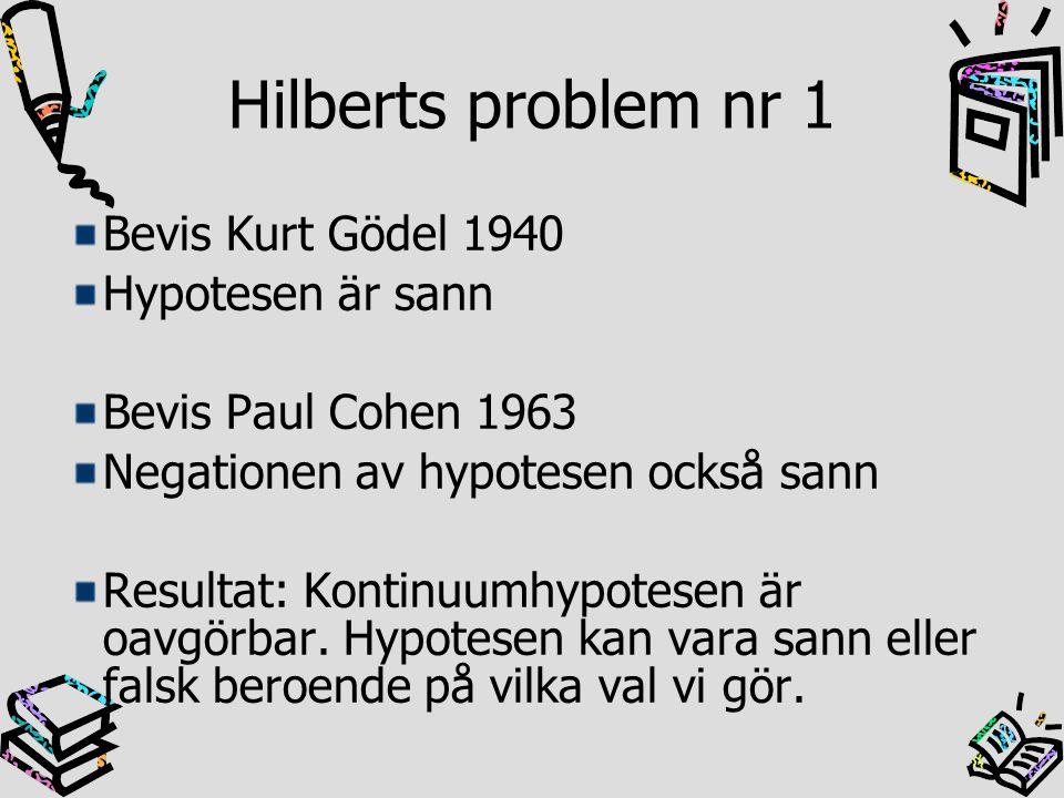 Hilberts problem nr 1 Bevis Kurt Gödel 1940 Hypotesen är sann Bevis Paul Cohen 1963 Negationen av hypotesen också sann Resultat: Kontinuumhypotesen är