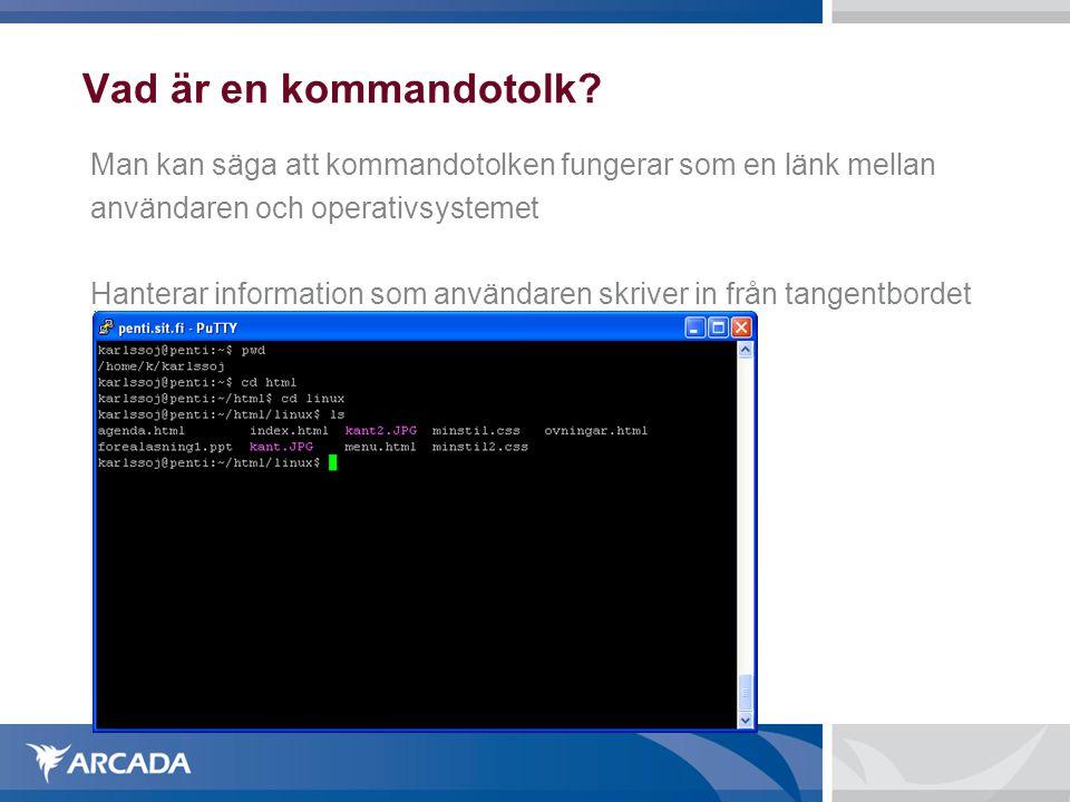 Vad är en kommandotolk? Man kan säga att kommandotolken fungerar som en länk mellan användaren och operativsystemet Hanterar information som användare