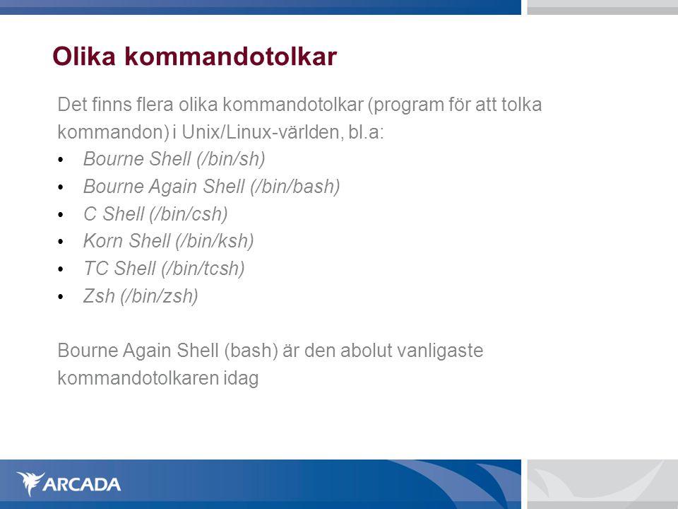 Olika kommandotolkar Det finns flera olika kommandotolkar (program för att tolka kommandon) i Unix/Linux-världen, bl.a: • Bourne Shell (/bin/sh) • Bo