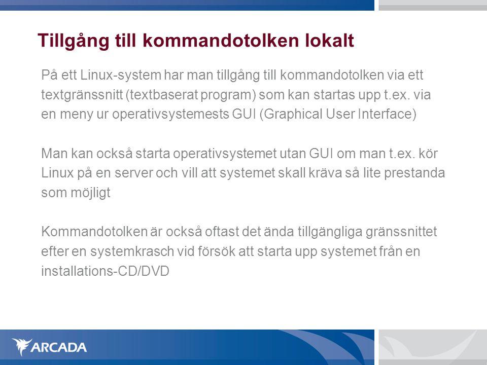Tillgång till kommandotolken lokalt På ett Linux-system har man tillgång till kommandotolken via ett textgränssnitt (textbaserat program) som kan star