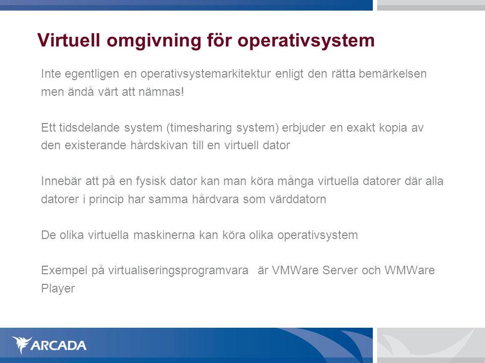 Virtuell omgivning för operativsystem Inte egentligen en operativsystemarkitektur enligt den rätta bemärkelsen men ändå värt att nämnas! Ett tidsdelan