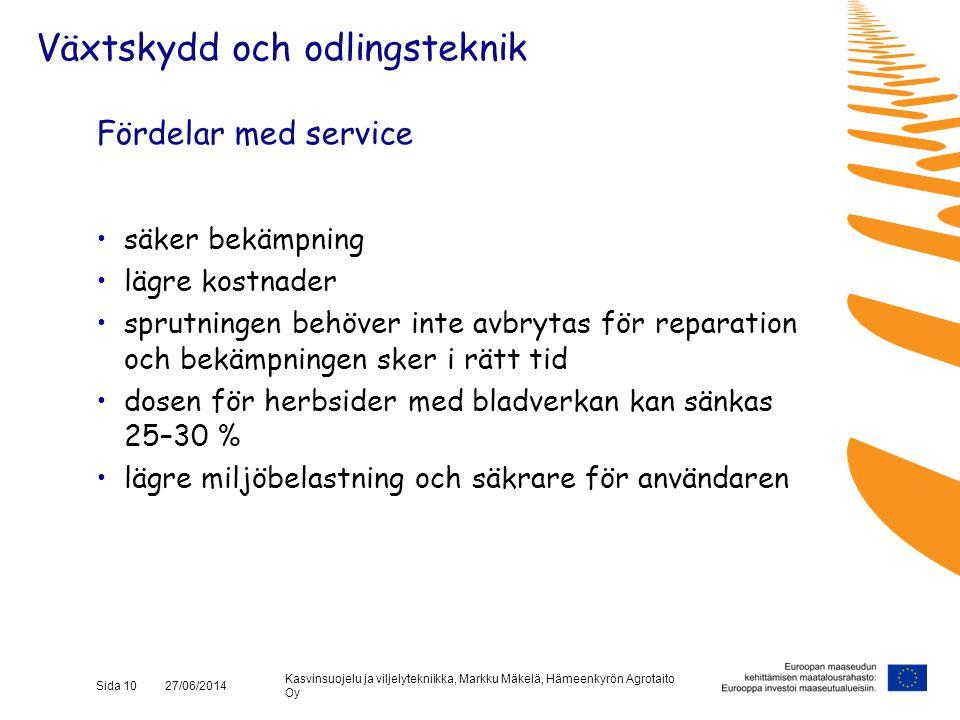 Kasvinsuojelu ja viljelytekniikka, Markku Mäkelä, Hämeenkyrön Agrotaito Oy Sida 10 27/06/2014 Fördelar med service •säker bekämpning •lägre kostnader
