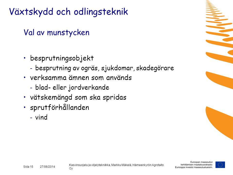 Kasvinsuojelu ja viljelytekniikka, Markku Mäkelä, Hämeenkyrön Agrotaito Oy Sida 15 27/06/2014 Val av munstycken •besprutningsobjekt - besprutning av o