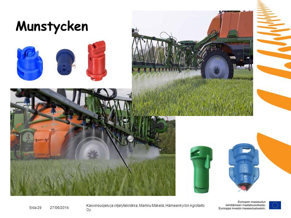 Kasvinsuojelu ja viljelytekniikka, Markku Mäkelä, Hämeenkyrön Agrotaito Oy Sida 29 27/06/2014 Munstycken