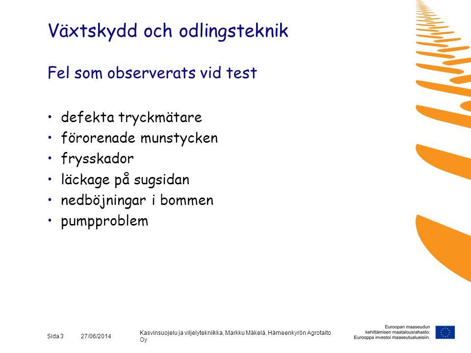 Kasvinsuojelu ja viljelytekniikka, Markku Mäkelä, Hämeenkyrön Agrotaito Oy Sida 14 27/06/2014 Förvaring av sprutan •Tvättning och sköljning •Rengör filter och munstycken •Smörj lederna i manöverventilernas spakar med olja •Kontrollera oljenivån och membranen i pumpen •Kontrollera att slangarna är felfria och att anslutningarna är täta •Fyll på 50 % frostskyddsmedel i pumpen och låt cirkulera (obs.