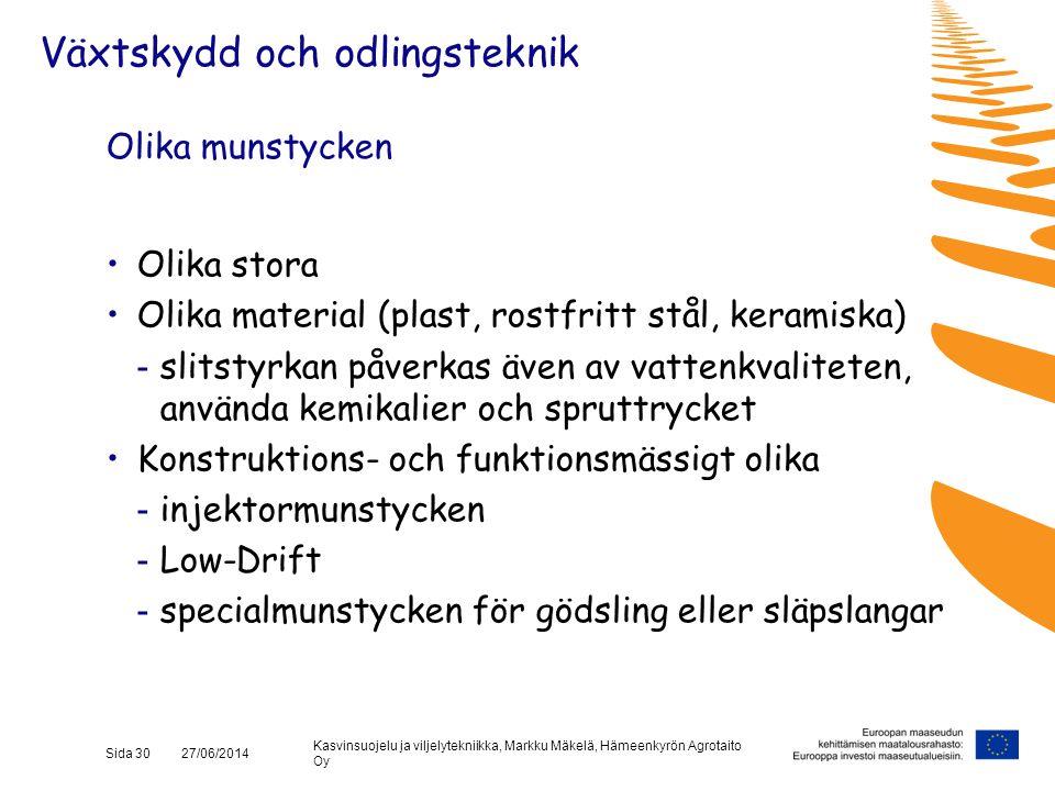 Kasvinsuojelu ja viljelytekniikka, Markku Mäkelä, Hämeenkyrön Agrotaito Oy Sida 30 27/06/2014 Olika munstycken •Olika stora •Olika material (plast, ro