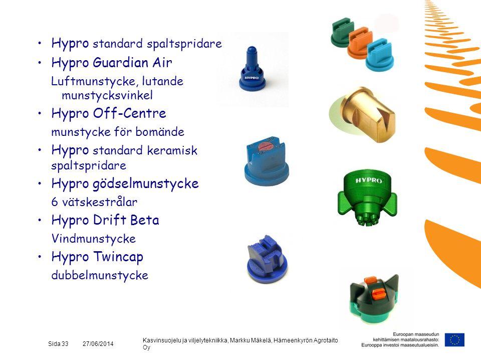Kasvinsuojelu ja viljelytekniikka, Markku Mäkelä, Hämeenkyrön Agrotaito Oy Sida 33 27/06/2014 •Hypro standard spaltspridare •Hypro Guardian Air Luftmu