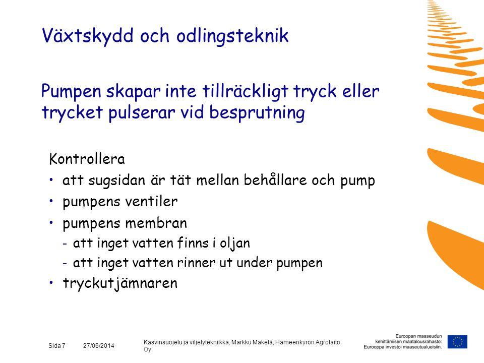 Kasvinsuojelu ja viljelytekniikka, Markku Mäkelä, Hämeenkyrön Agrotaito Oy Sida 7 27/06/2014 Pumpen skapar inte tillräckligt tryck eller trycket pulse