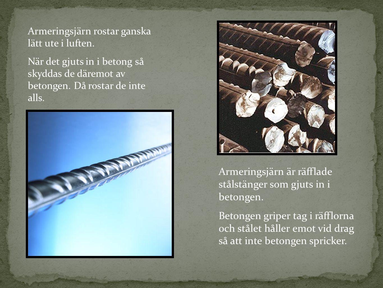 Armeringsjärn är räfflade stålstänger som gjuts in i betongen. Betongen griper tag i räfflorna och stålet håller emot vid drag så att inte betongen sp