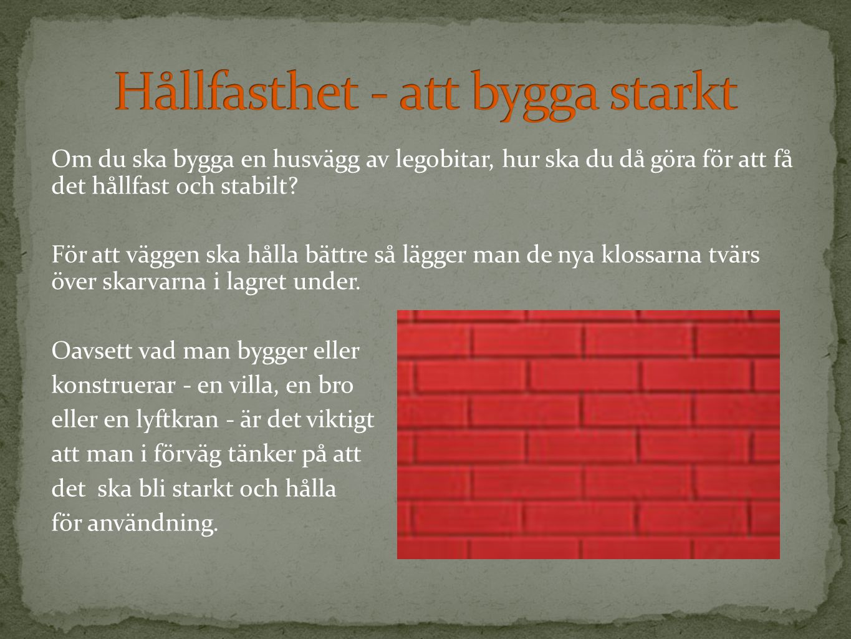 Om du ska bygga en husvägg av legobitar, hur ska du då göra för att få det hållfast och stabilt? För att väggen ska hålla bättre så lägger man de nya