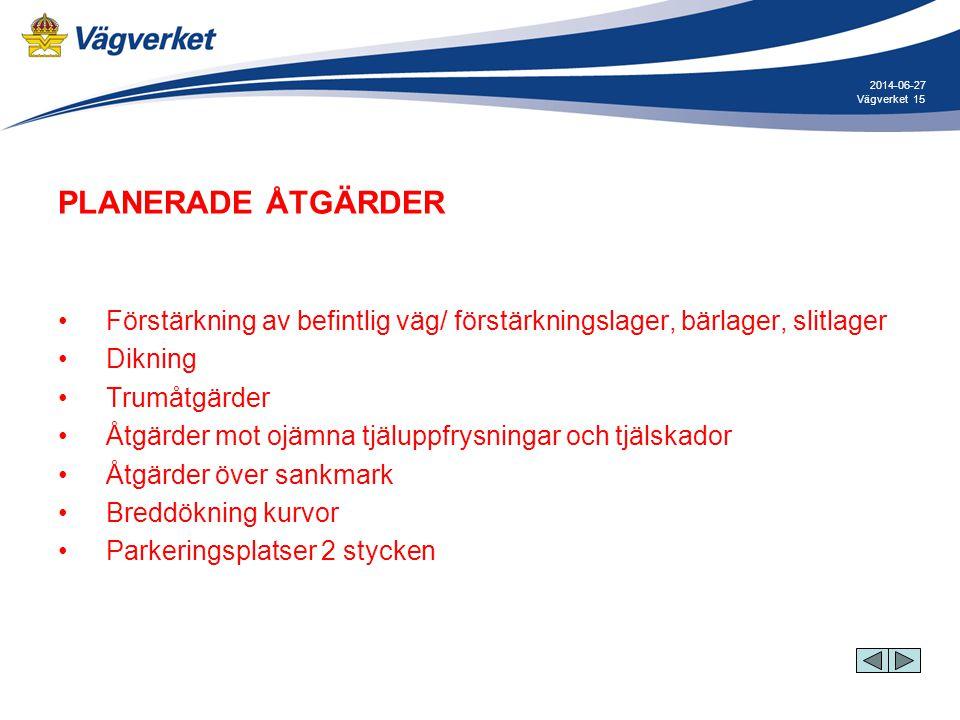 15Vägverket 2014-06-27 PLANERADE ÅTGÄRDER •Förstärkning av befintlig väg/ förstärkningslager, bärlager, slitlager •Dikning •Trumåtgärder •Åtgärder mot