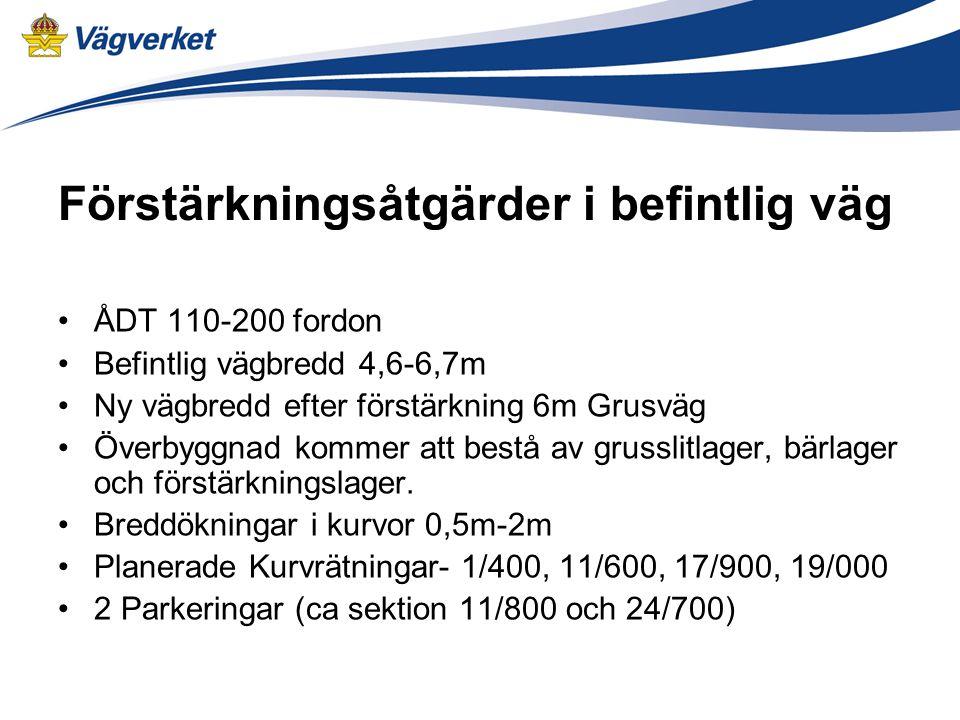 Förstärkningsåtgärder i befintlig väg •ÅDT 110-200 fordon •Befintlig vägbredd 4,6-6,7m •Ny vägbredd efter förstärkning 6m Grusväg •Överbyggnad kommer